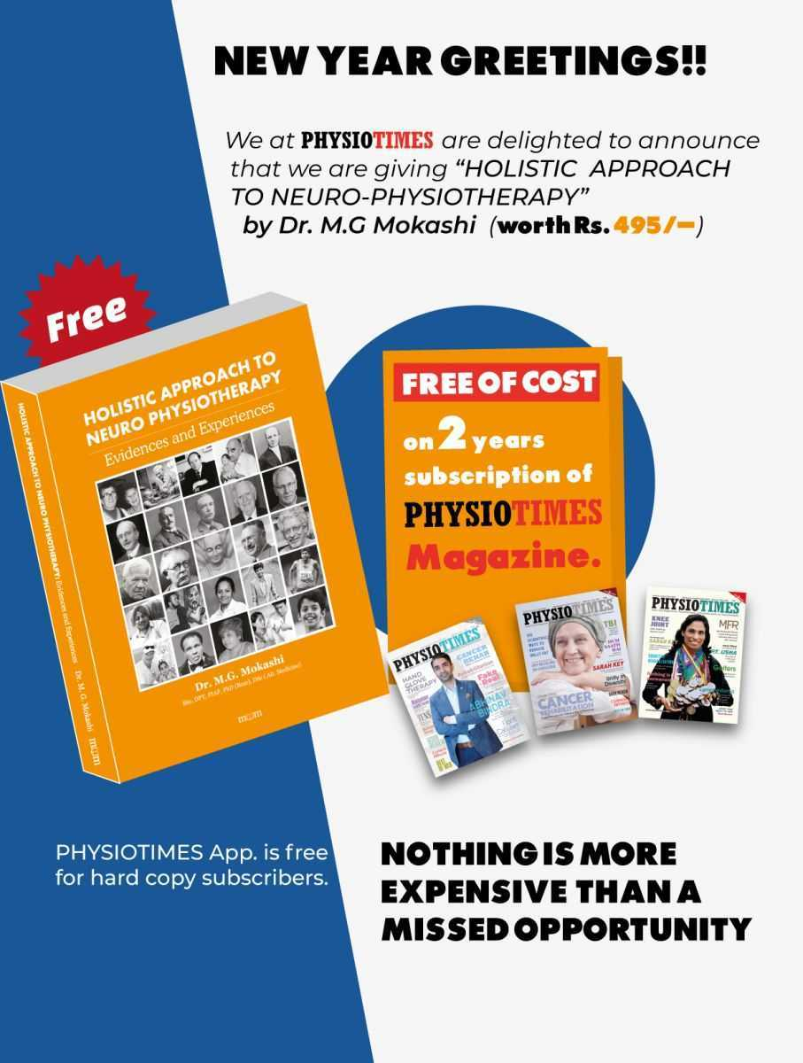 Subscribe PHYSIOTIMES Magazine for 2 Years and get a Book Holistic Approach to Neuro-Physiotherapy- 𝐄vidence, and 𝐄xperiences by 𝐃𝐫. 𝐌. 𝐆. 𝐌𝐨𝐤𝐚𝐬𝐡𝐢. Free